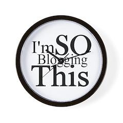 I'm SO Blogging This Wall Clock