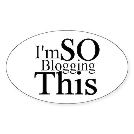 I'm SO Blogging This Oval Sticker