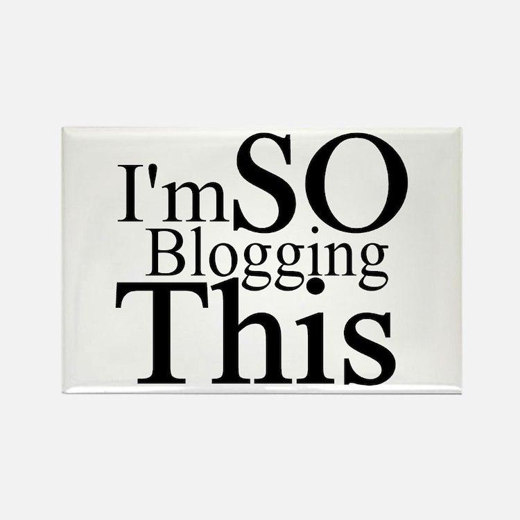 I'm SO Blogging This Rectangle Magnet