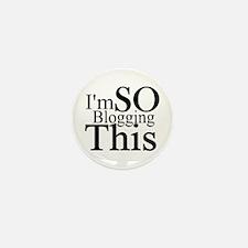 I'm SO Blogging This Mini Button (10 pack)