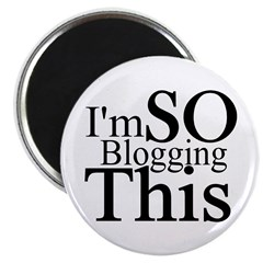 I'm SO Blogging This Magnet