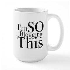 I'm SO Blogging This Mug