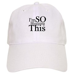 I'm SO Blogging This Baseball Cap