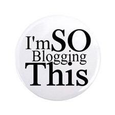 "I'm SO Blogging This 3.5"" Button"