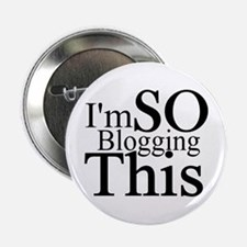 "I'm SO Blogging This 2.25"" Button"