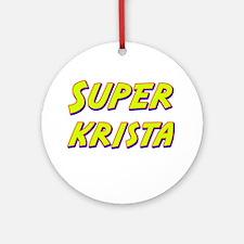 Super krista Ornament (Round)