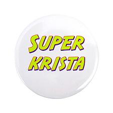 "Super krista 3.5"" Button"