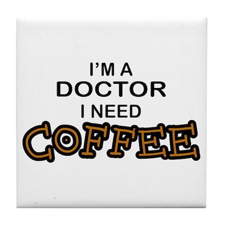 Doctor Need Coffee Tile Coaster