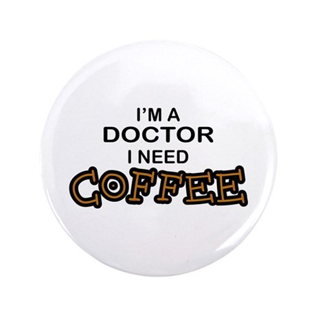 "Doctor Need Coffee 3.5"" Button"