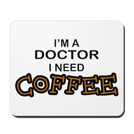 Doctor Need Coffee Mousepad