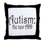 Autism: the new ADD Throw Pillow