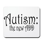 Autism: the new ADD Mousepad
