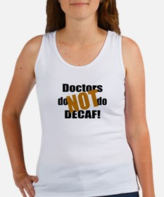 Doctors Don't Do Decaf Women's Tank Top