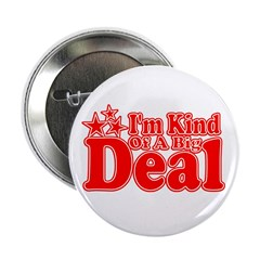 """I'm Kind of a Big Deal 2.25"""" Button"""