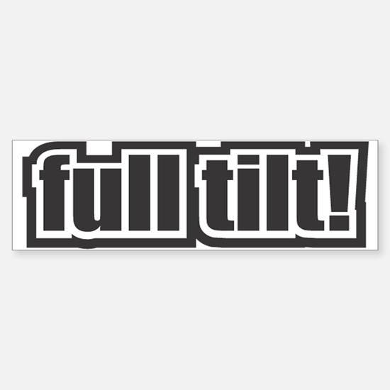 Full Tilt Bumper Bumper Bumper Sticker