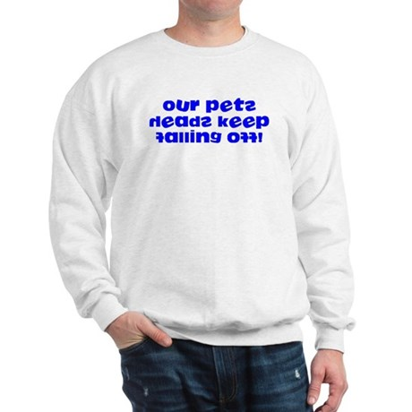 Pets Heads Keep Falling Off Sweatshirt