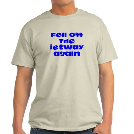 Fell Off the Jetway Again Light T-Shirt