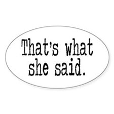 """""""That's what she said."""" Oval Decal"""