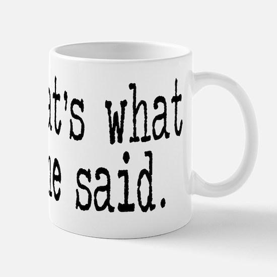"""""""That's what she said."""" Mug"""