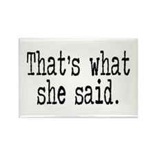 """""""That's what she said."""" Rectangle Magnet (10 pack)"""