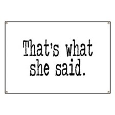 """""""That's what she said."""" Banner"""