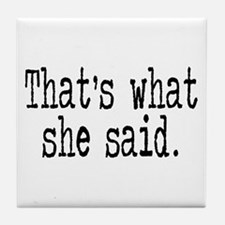 """That's what she said."" Tile Coaster"