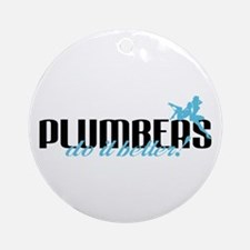 Plumbers Do It Better! Ornament (Round)