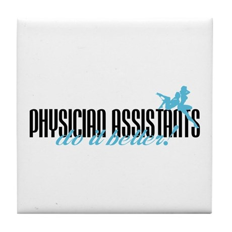 Physician Assistants Do It Better! Tile Coaster