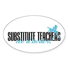 Substitute Teachers Do It Better! Oval Decal