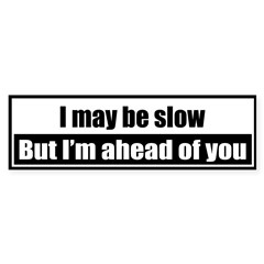 I may be slow, but I'm ahead of you