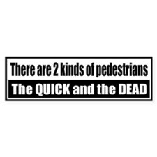 There are 2 kinds of pedestrians, the quick and...