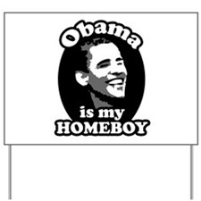 """Obama is my Homeboy"" Yard Sign"