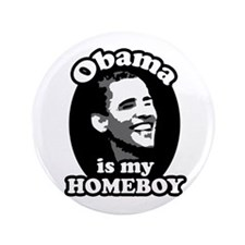 """""""Obama is my Homeboy"""" 3.5"""" Button"""