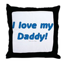 I Love my Daddy! Throw Pillow