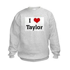 I Love Taylor Sweatshirt