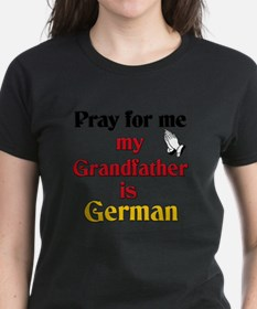 Pray for me my grandfather is German Tee