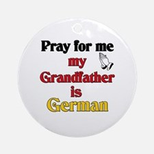 Pray for me my grandfather is German Ornament (Rou