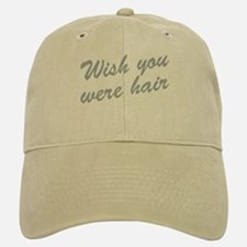 Wish You Were Hair Baseball Baseball Cap
