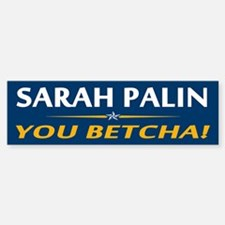 Palin - You Betcha! Bumper Bumper Bumper Sticker