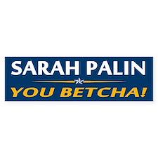 Palin - You Betcha! Bumper Bumper Sticker