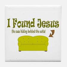 I Found Jesus behind the sofa Tile Coaster