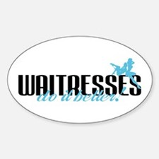Waitresses Do It Better! Oval Decal