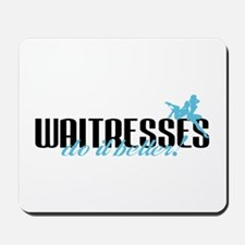 Waitresses Do It Better! Mousepad