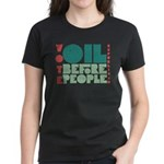 Oil Before People Women's Dark T-Shirt