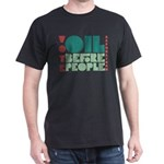 Oil Before People T-Shirt (Dark)