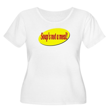 Soup's Not a Meal Women's Plus Size Scoop Neck T-S