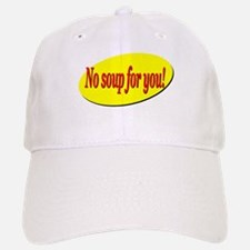 No Soup For You! Baseball Baseball Cap