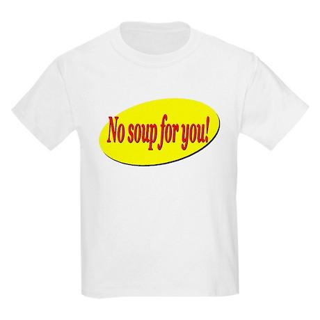 No Soup For You! Kids Light T-Shirt