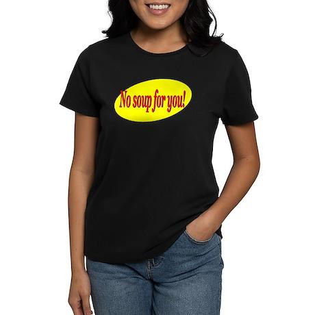 No Soup For You! Women's Dark T-Shirt