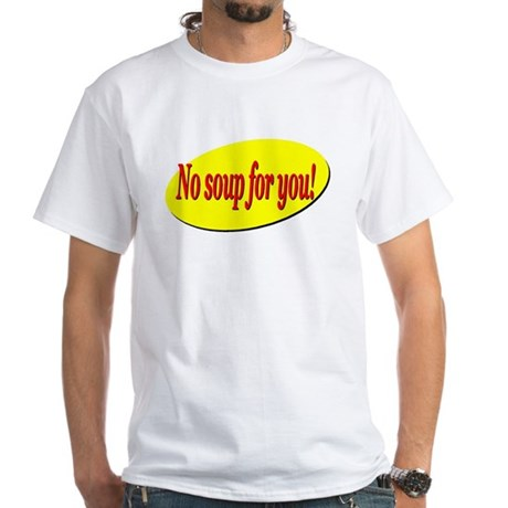 No Soup For You! White T-Shirt